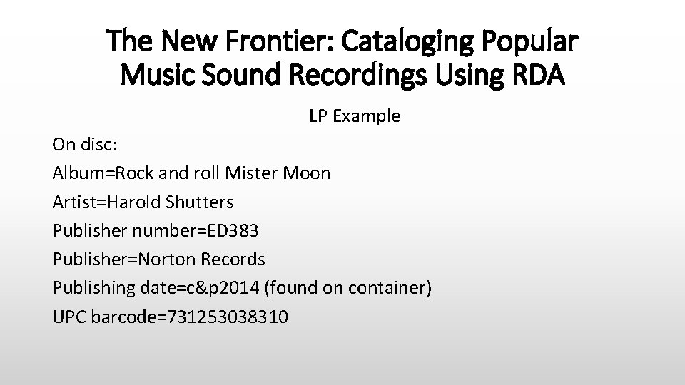 The New Frontier: Cataloging Popular Music Sound Recordings Using RDA LP Example On disc: