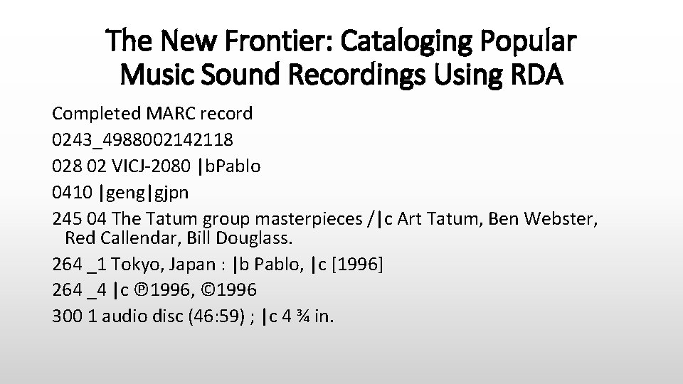 The New Frontier: Cataloging Popular Music Sound Recordings Using RDA Completed MARC record 0243_4988002142118