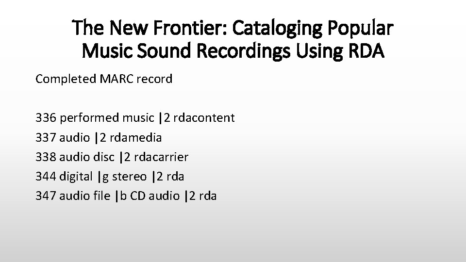 The New Frontier: Cataloging Popular Music Sound Recordings Using RDA Completed MARC record 336