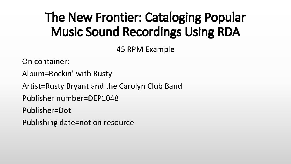 The New Frontier: Cataloging Popular Music Sound Recordings Using RDA 45 RPM Example On
