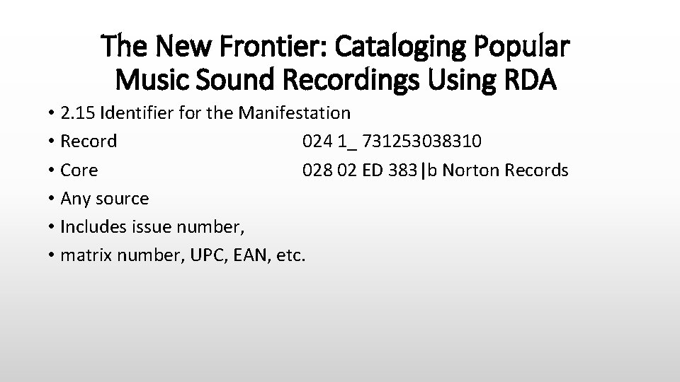 The New Frontier: Cataloging Popular Music Sound Recordings Using RDA • 2. 15 Identifier