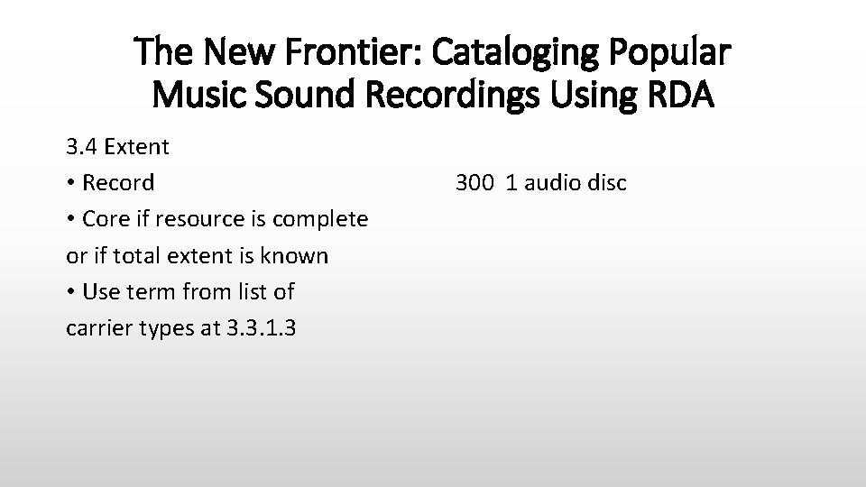 The New Frontier: Cataloging Popular Music Sound Recordings Using RDA 3. 4 Extent •