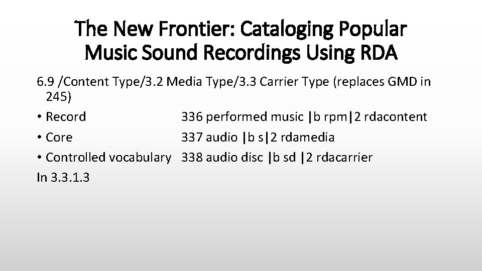 The New Frontier: Cataloging Popular Music Sound Recordings Using RDA 6. 9 /Content Type/3.