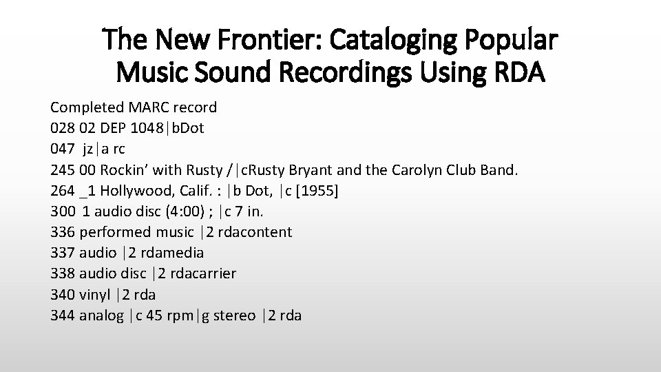 The New Frontier: Cataloging Popular Music Sound Recordings Using RDA Completed MARC record 028