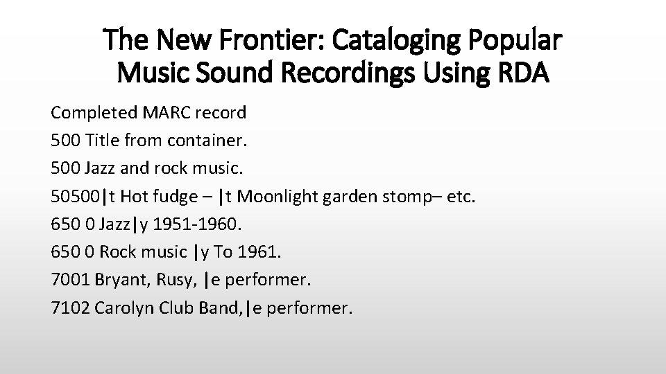 The New Frontier: Cataloging Popular Music Sound Recordings Using RDA Completed MARC record 500