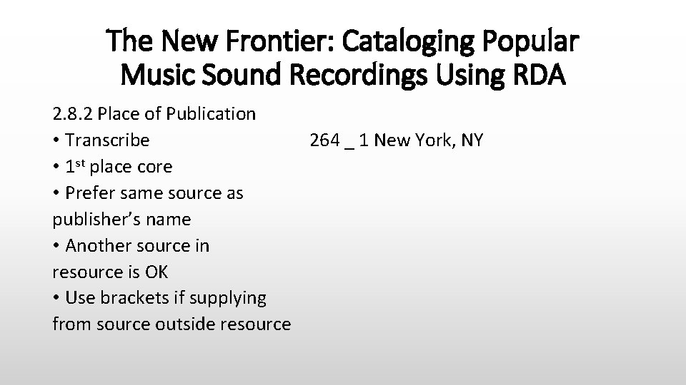 The New Frontier: Cataloging Popular Music Sound Recordings Using RDA 2. 8. 2 Place