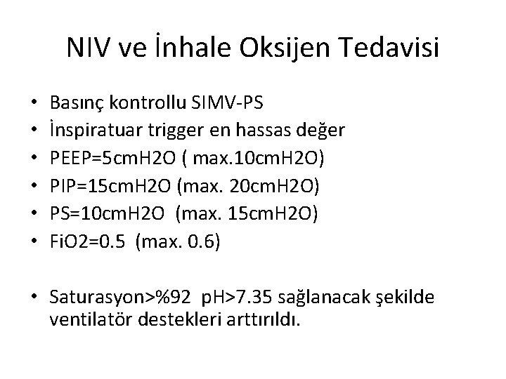 NIV ve İnhale Oksijen Tedavisi • • • Basınç kontrollu SIMV-PS İnspiratuar trigger en