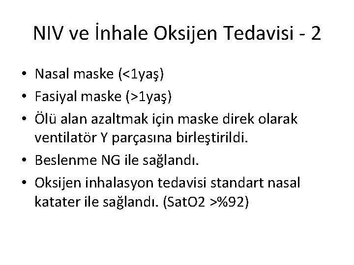 NIV ve İnhale Oksijen Tedavisi - 2 • Nasal maske (<1 yaş) • Fasiyal