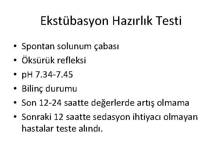 Ekstübasyon Hazırlık Testi • • • Spontan solunum çabası Öksürük refleksi p. H 7.