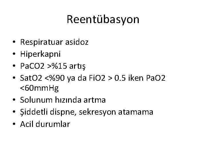 Reentübasyon Respiratuar asidoz Hiperkapni Pa. CO 2 >%15 artış Sat. O 2 <%90 ya