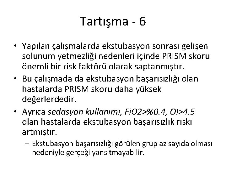 Tartışma - 6 • Yapılan çalışmalarda ekstubasyon sonrası gelişen solunum yetmezliği nedenleri içinde PRISM