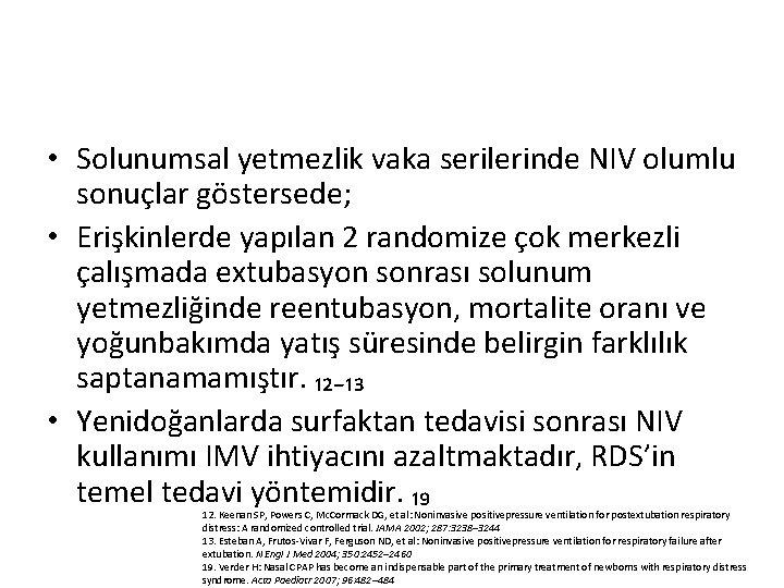 • Solunumsal yetmezlik vaka serilerinde NIV olumlu sonuçlar göstersede; • Erişkinlerde yapılan 2