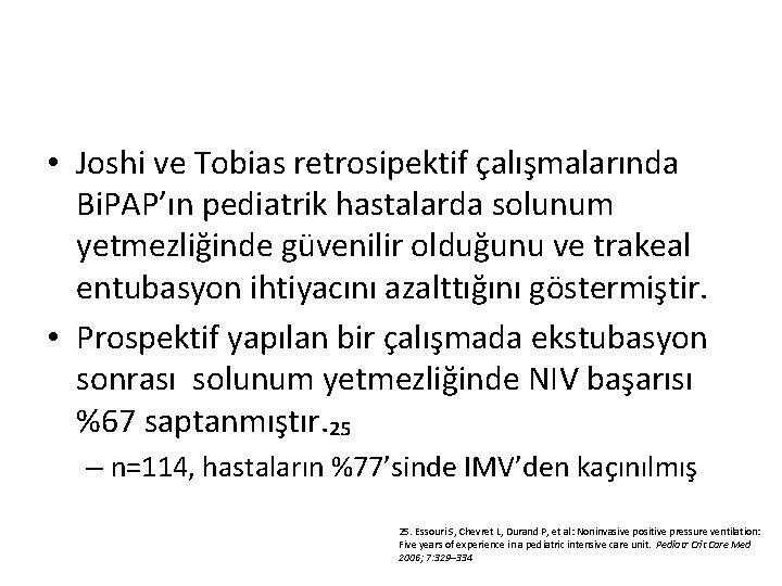 • Joshi ve Tobias retrosipektif çalışmalarında Bi. PAP'ın pediatrik hastalarda solunum yetmezliğinde güvenilir