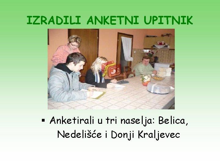IZRADILI ANKETNI UPITNIK § Anketirali u tri naselja: Belica, Nedelišće i Donji Kraljevec