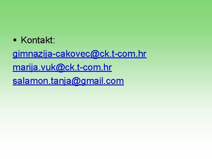 § Kontakt: gimnazija-cakovec@ck. t-com. hr marija. vuk@ck. t-com. hr salamon. tanja@gmail. com