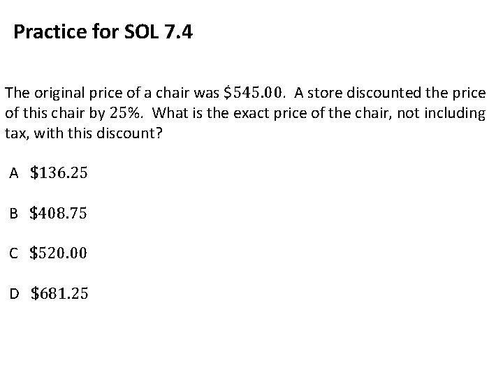 Practice for SOL 7. 4 The original price of a chair was $545. 00.