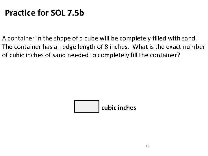 Practice for SOL 7. 5 b A container in the shape of a cube