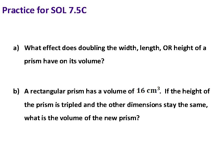 Practice for SOL 7. 5 C a) What effect does doubling the width, length,
