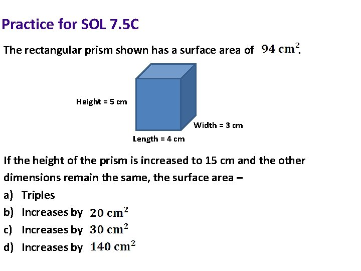 Practice for SOL 7. 5 C The rectangular prism shown has a surface area