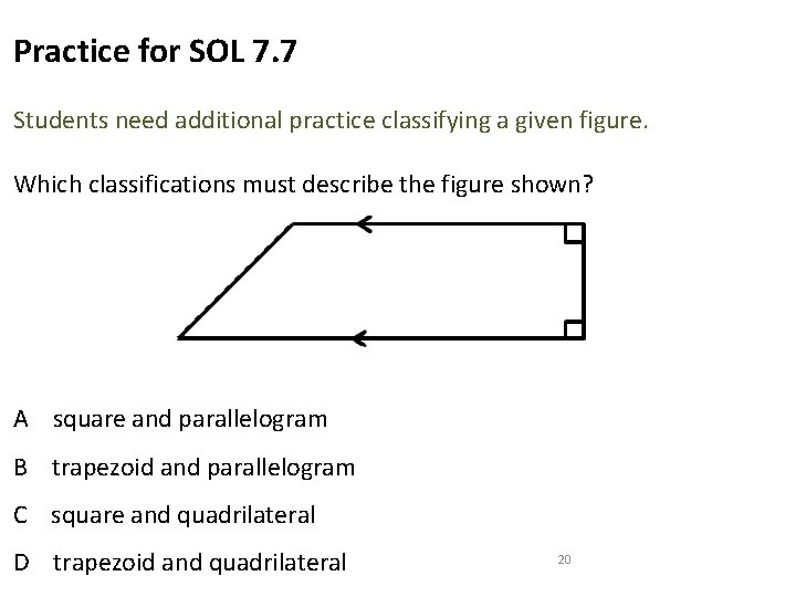 Practice for SOL 7. 7 Students need additional practice classifying a given figure. Which