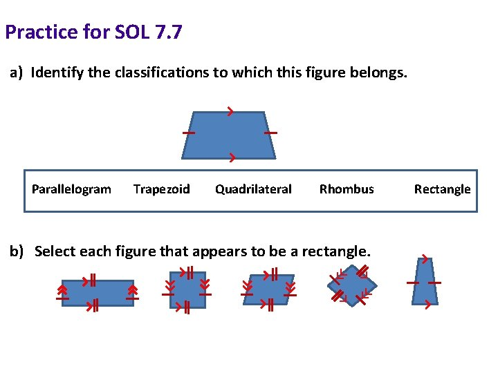 Practice for SOL 7. 7 a) Identify the classifications to which this figure belongs.