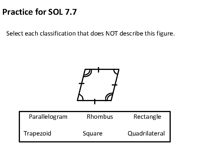 Practice for SOL 7. 7 Select each classification that does NOT describe this figure.