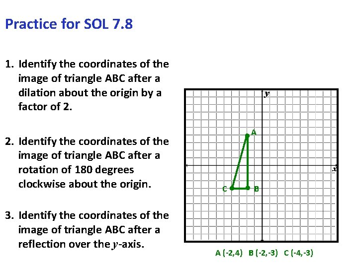 Practice for SOL 7. 8 1. Identify the coordinates of the image of triangle