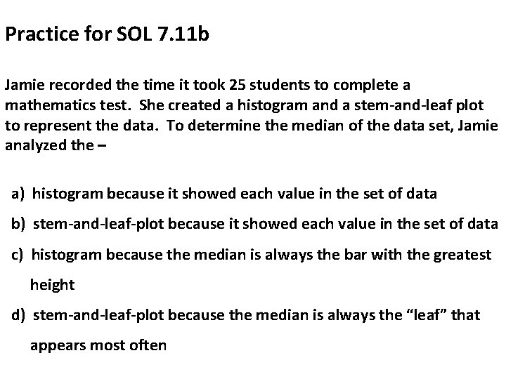 Practice for SOL 7. 11 b Jamie recorded the time it took 25 students