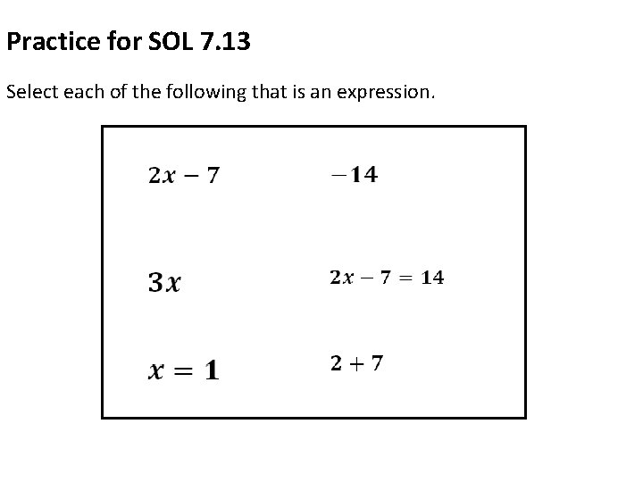 Practice for SOL 7. 13 Select each of the following that is an expression.