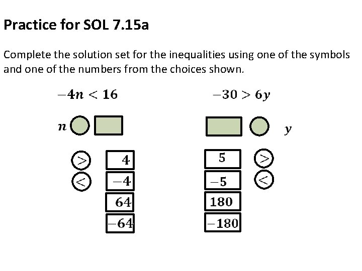 Practice for SOL 7. 15 a Complete the solution set for the inequalities using