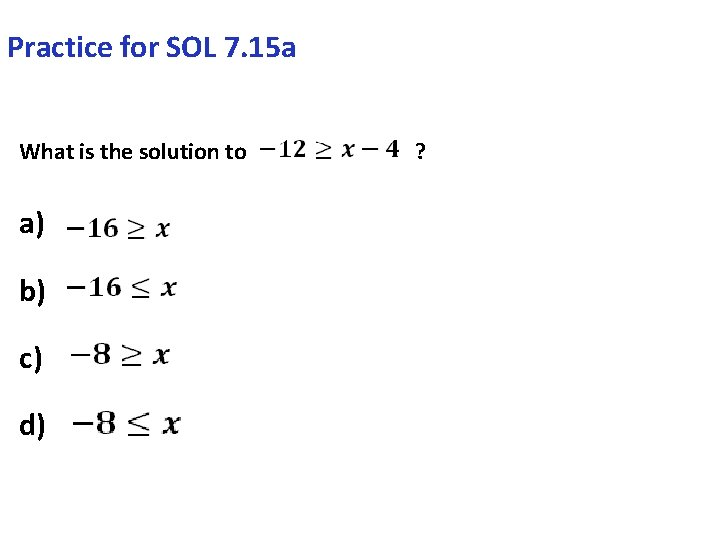Practice for SOL 7. 15 a What is the solution to a) b) c)