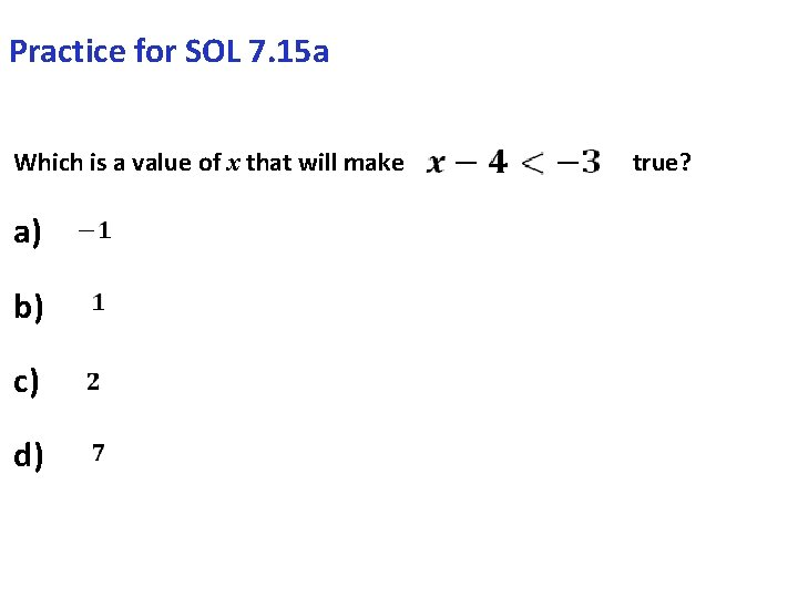 Practice for SOL 7. 15 a Which is a value of x that will