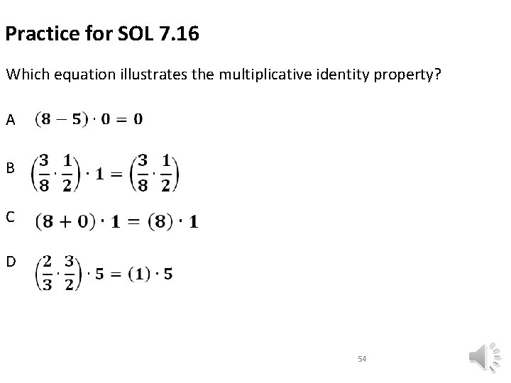 Practice for SOL 7. 16 Which equation illustrates the multiplicative identity property? A B