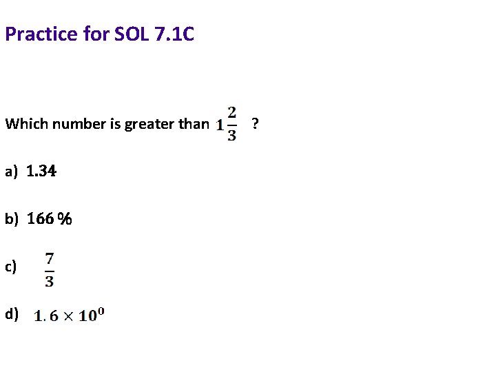 Practice for SOL 7. 1 C Which number is greater than a) 1. 34