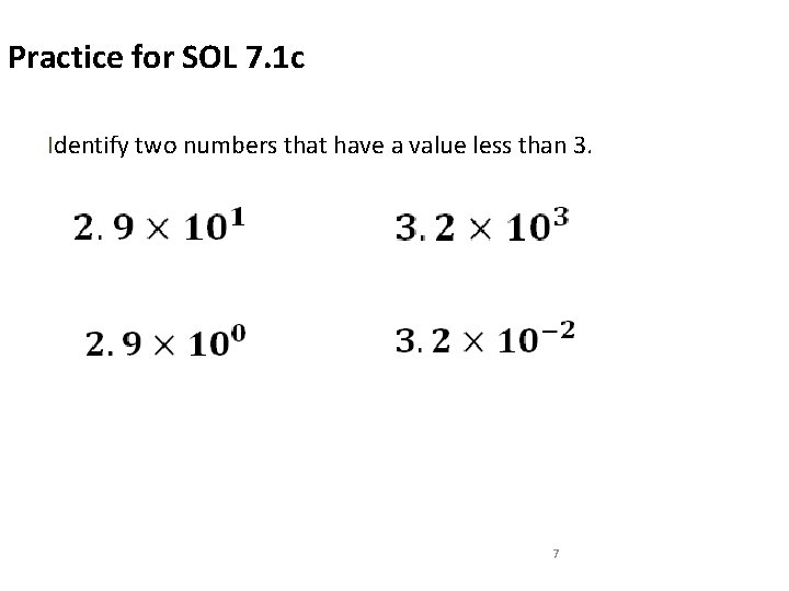 Practice for SOL 7. 1 c Identify two numbers that have a value less