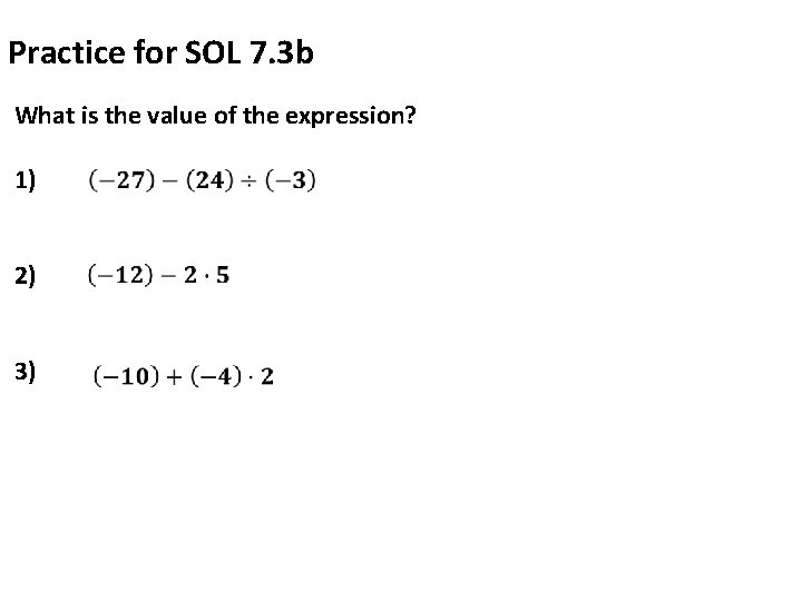 Practice for SOL 7. 3 b What is the value of the expression? 1)