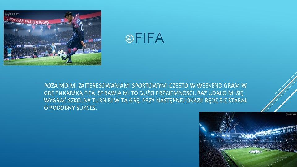 FIFA POZA MOIMI ZAITERESOWANIAMI SPORTOWYMI CZĘSTO W WEEKEND GRAM W GRĘ PIŁKARSKĄ FIFA.