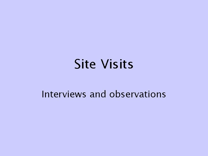 Site Visits Interviews and observations