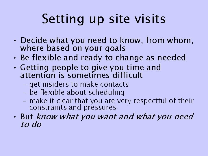 Setting up site visits • Decide what you need to know, from whom, where