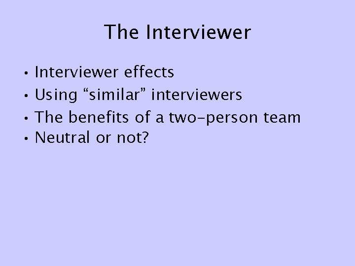 """The Interviewer • Interviewer effects • Using """"similar"""" interviewers • The benefits of a"""