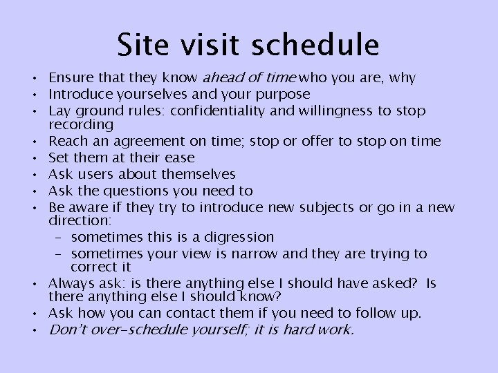 Site visit schedule • Ensure that they know ahead of time who you are,