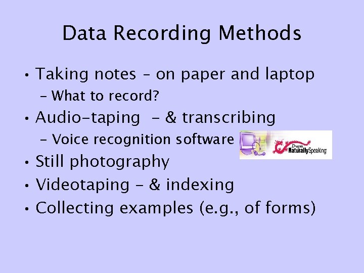 Data Recording Methods • Taking notes – on paper and laptop – What to