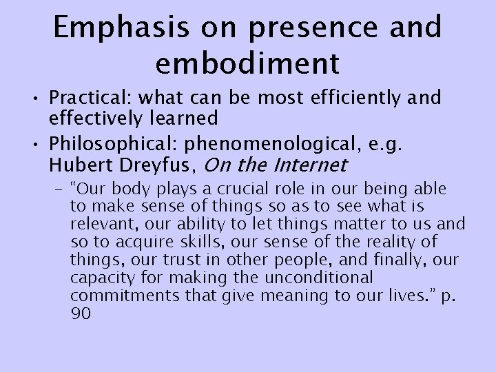 Emphasis on presence and embodiment • Practical: what can be most efficiently and effectively