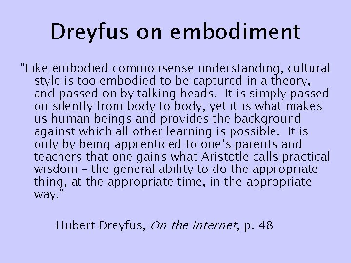 """Dreyfus on embodiment """"Like embodied commonsense understanding, cultural style is too embodied to be"""