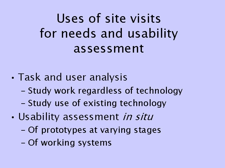 Uses of site visits for needs and usability assessment • Task and user analysis