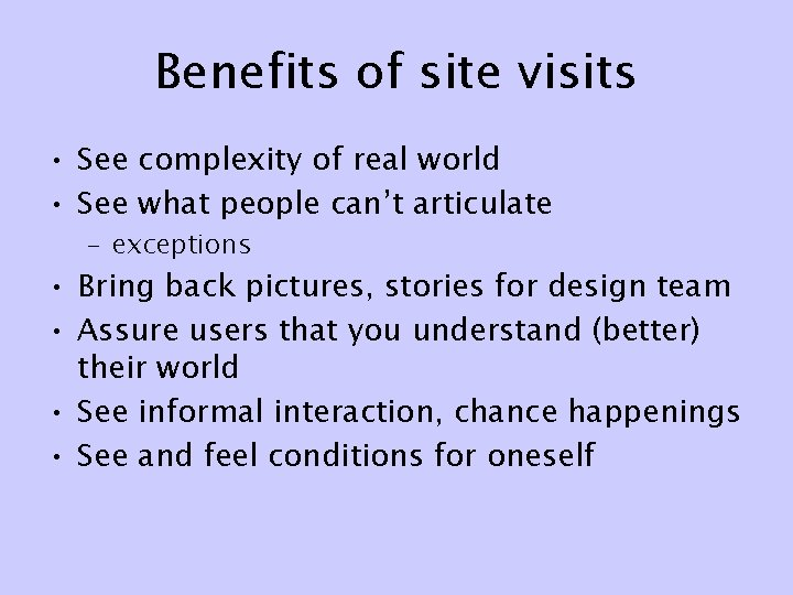 Benefits of site visits • See complexity of real world • See what people