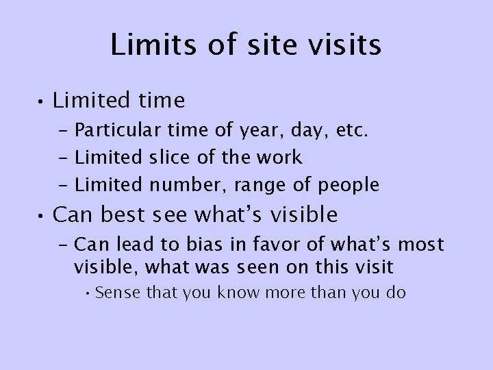 Limits of site visits • Limited time – Particular time of year, day, etc.