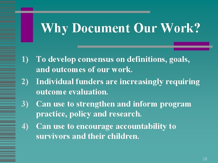 Why Document Our Work? 1) To develop consensus on definitions, goals, and outcomes of