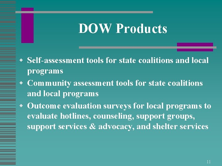 DOW Products w Self-assessment tools for state coalitions and local programs w Community assessment