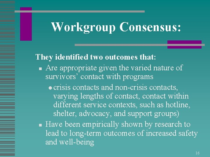 Workgroup Consensus: They identified two outcomes that: n Are appropriate given the varied nature